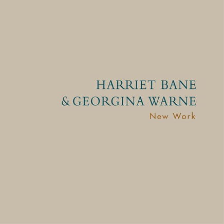 Harriet Bane & Georgina Warne: New Work