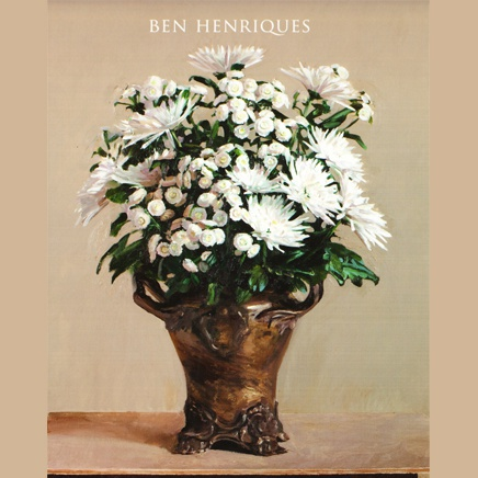 Ben Henriques : Still Life and Flowers